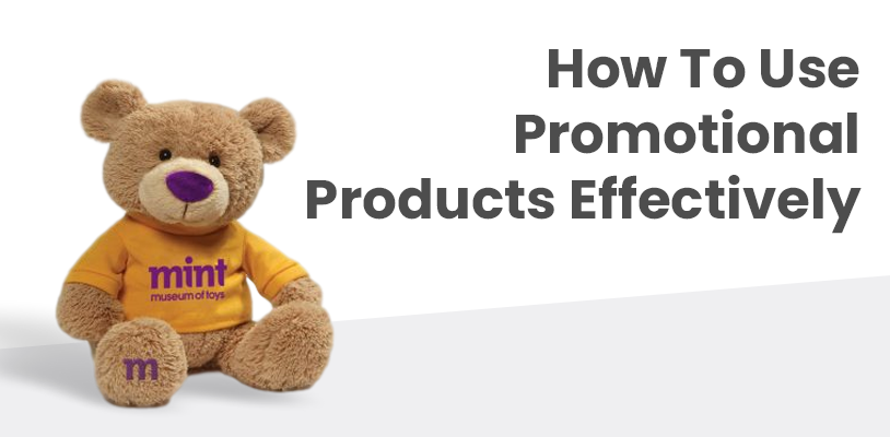 How To Use Promotional Products Effectively